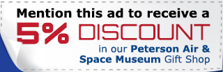 Mention this ad to receive a free Peterson Air and Space Museum Lapel Pin
